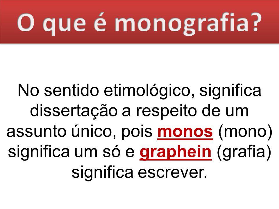 No sentido etimológico, significa dissertação a respeito de um assunto único, pois monos (mono) significa um só e graphein (grafia) significa escrever