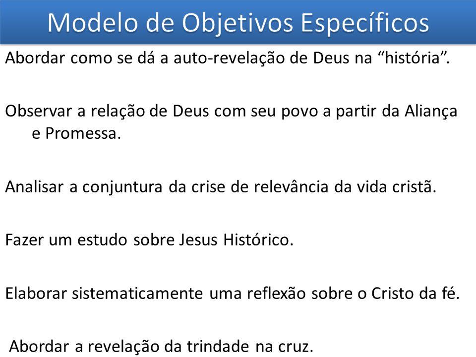 """Abordar como se dá a auto-revelação de Deus na """"história"""". Observar a relação de Deus com seu povo a partir da Aliança e Promessa. Analisar a conjuntu"""