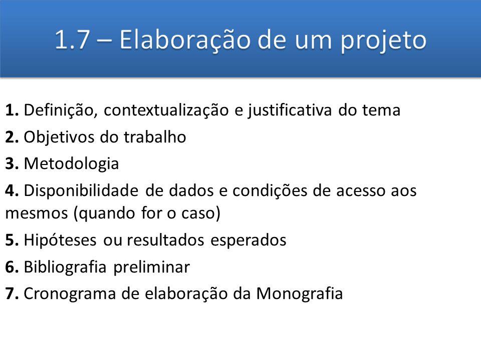 1. Definição, contextualização e justificativa do tema 2. Objetivos do trabalho 3. Metodologia 4. Disponibilidade de dados e condições de acesso aos m