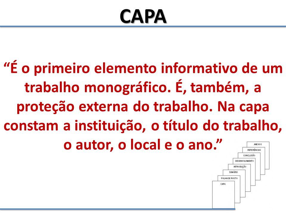 """CAPA """"É o primeiro elemento informativo de um trabalho monográfico. É, também, a proteção externa do trabalho. Na capa constam a instituição, o título"""