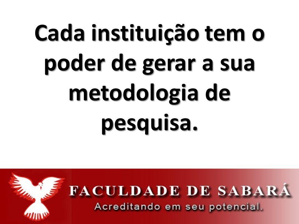 Cada instituição tem o poder de gerar a sua metodologia de pesquisa.