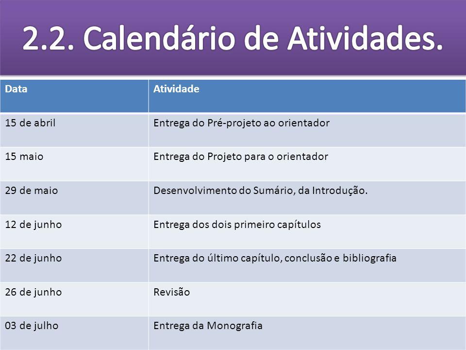 DataAtividade 15 de abrilEntrega do Pré-projeto ao orientador 15 maioEntrega do Projeto para o orientador 29 de maioDesenvolvimento do Sumário, da Int