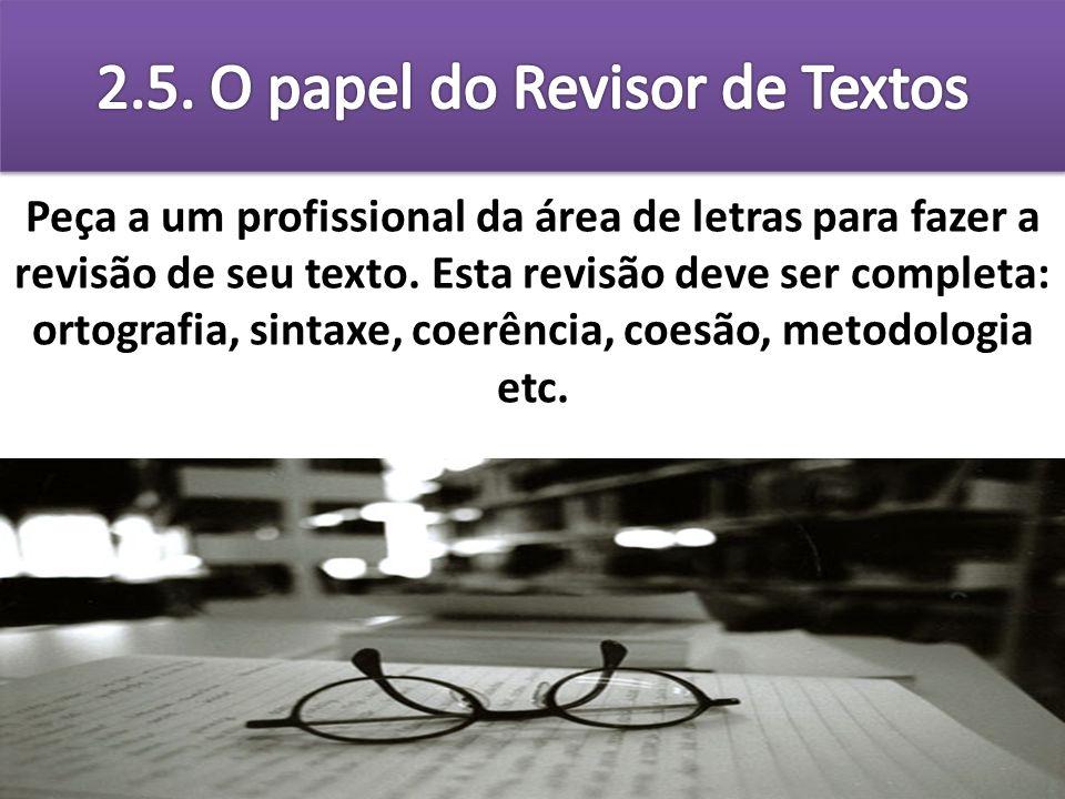 Peça a um profissional da área de letras para fazer a revisão de seu texto. Esta revisão deve ser completa: ortografia, sintaxe, coerência, coesão, me