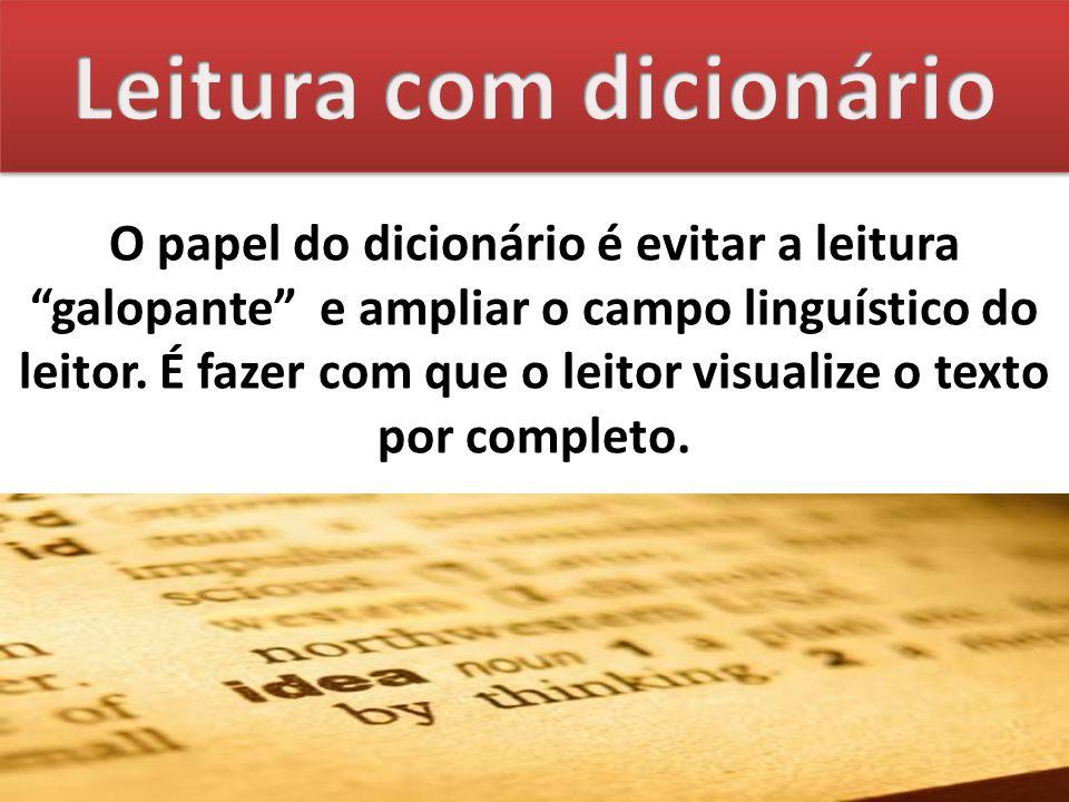 """O papel do dicionário é evitar a leitura """"galopante"""" e ampliar o campo linguístico do leitor. É fazer com que o leitor visualize o texto por completo."""
