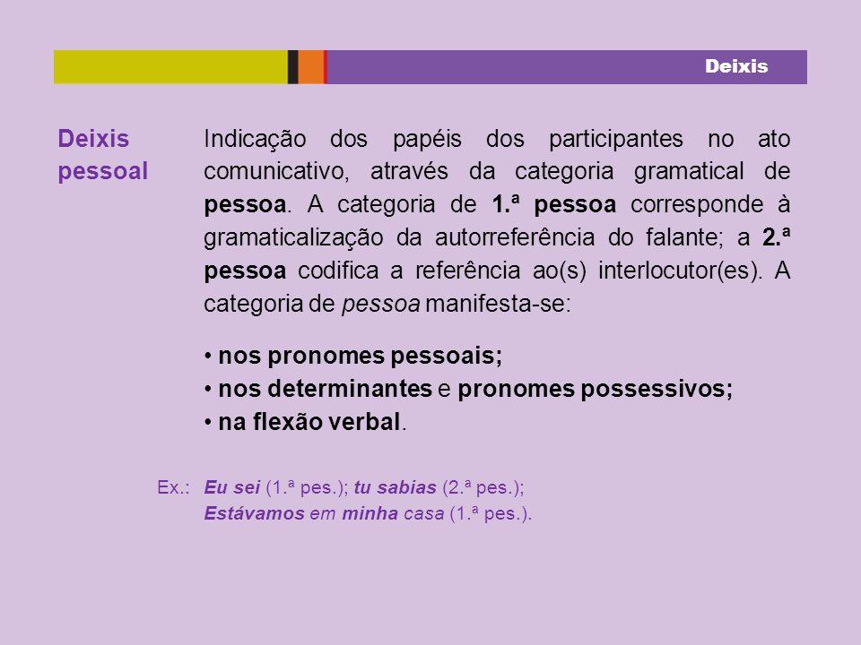 pessoal Indicação dos papéis dos participantes no ato comunicativo, através da categoria gramatical de pessoa.
