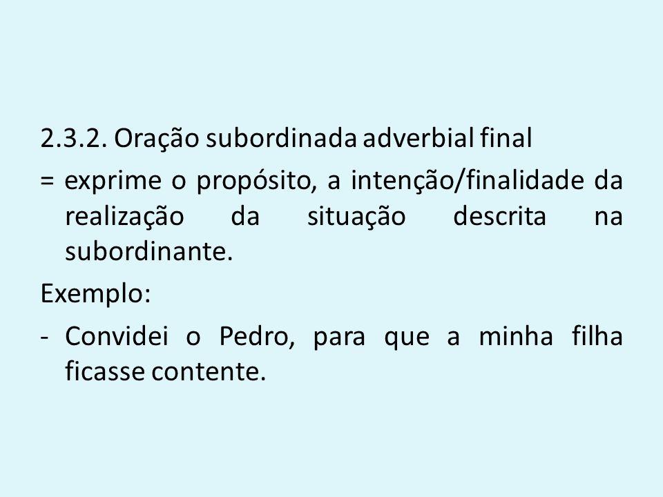 2.3.2. Oração subordinada adverbial final = exprime o propósito, a intenção/finalidade da realização da situação descrita na subordinante. Exemplo: -C