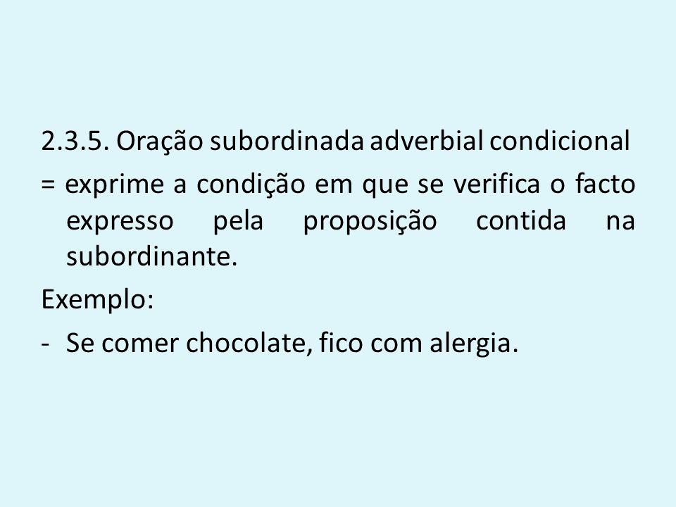 2.3.5. Oração subordinada adverbial condicional = exprime a condição em que se verifica o facto expresso pela proposição contida na subordinante. Exem