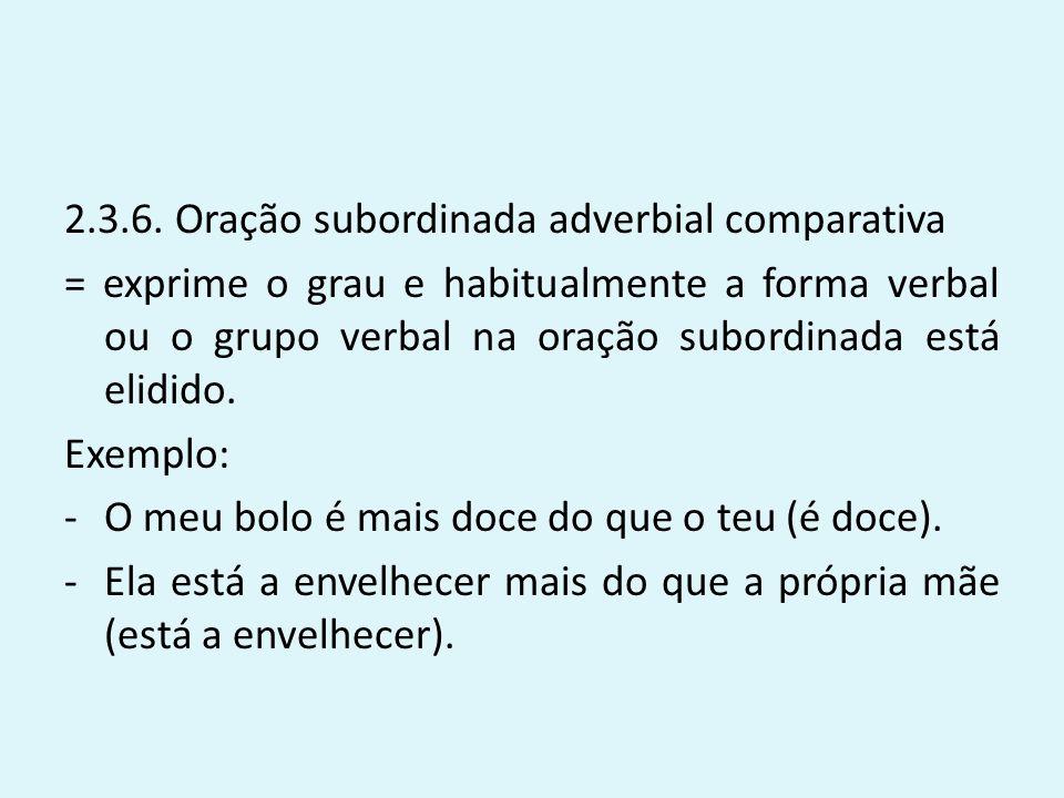 2.3.6. Oração subordinada adverbial comparativa = exprime o grau e habitualmente a forma verbal ou o grupo verbal na oração subordinada está elidido.