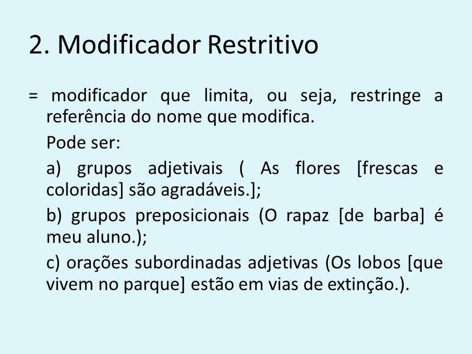 2. Modificador Restritivo = modificador que limita, ou seja, restringe a referência do nome que modifica. Pode ser: a) grupos adjetivais ( As flores [