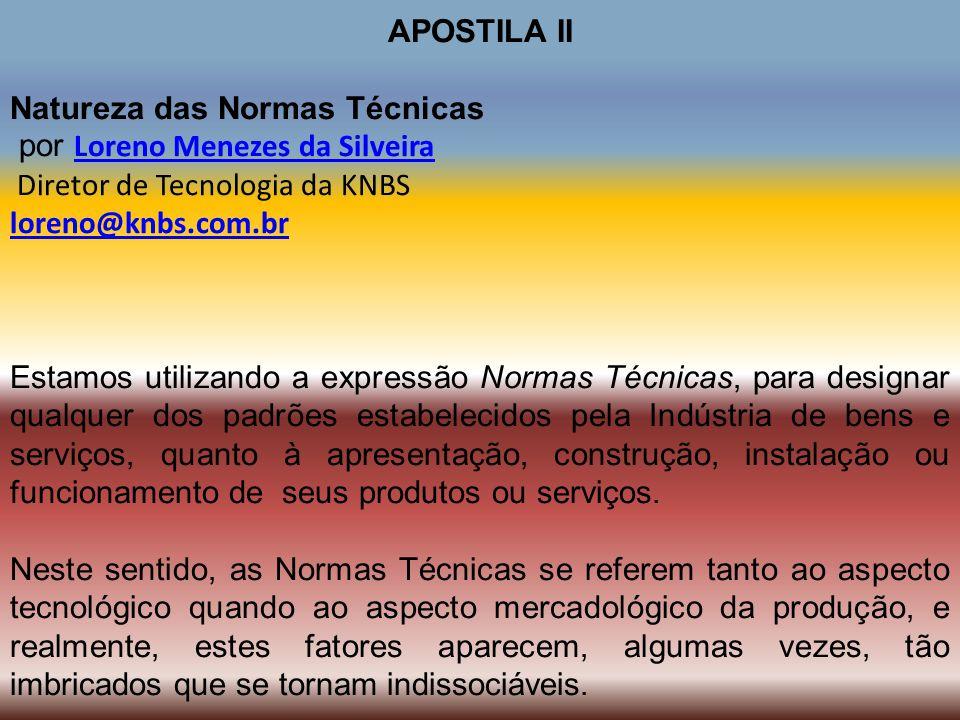 APOSTILA II Natureza das Normas Técnicas por Loreno Menezes da Silveira Loreno Menezes da Silveira Diretor de Tecnologia da KNBS loreno@knbs.com.br Es