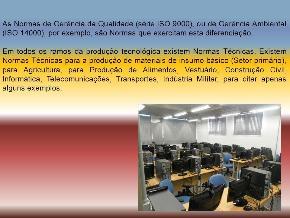 As Normas de Gerência da Qualidade (série ISO 9000), ou de Gerência Ambiental (ISO 14000), por exemplo, são Normas que exercitam esta diferenciação. E