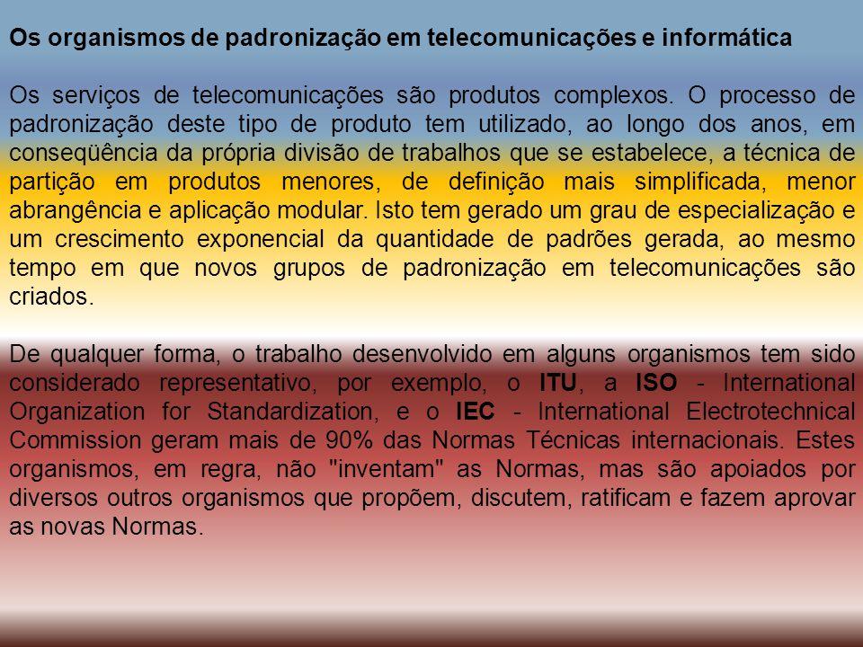 Os organismos de padronização em telecomunicações e informática Os serviços de telecomunicações são produtos complexos. O processo de padronização des