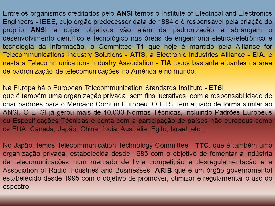 Entre os organismos creditados pelo ANSI temos o Institute of Electrical and Electronics Engineers - IEEE, cujo órgão predecessor data de 1884 e é res
