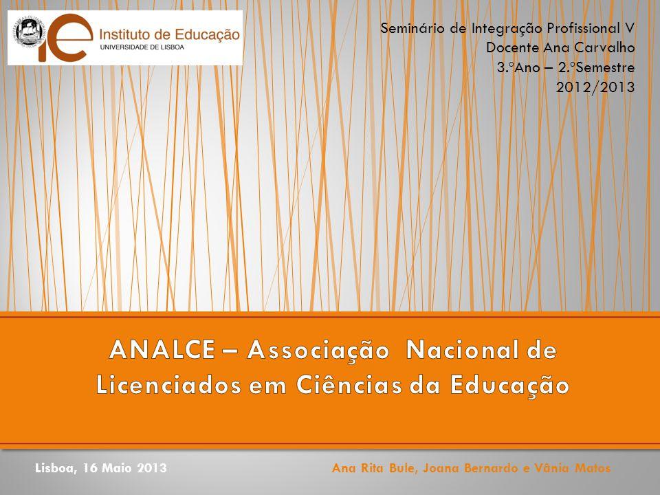 Lisboa, 16 Maio 2013 Ana Rita Bule, Joana Bernardo e Vânia Matos Seminário de Integração Profissional V Docente Ana Carvalho 3.ºAno – 2.ºSemestre 2012