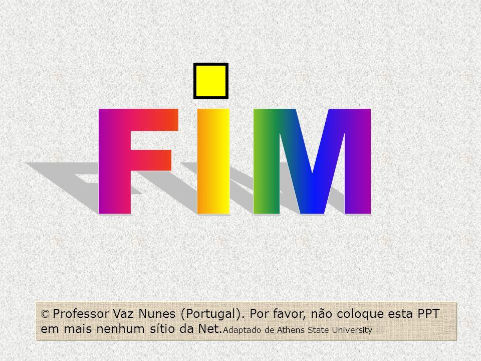 © Professor Vaz Nunes (Portugal). Por favor, não coloque esta PPT em mais nenhum sítio da Net. Adaptado de Athens State University
