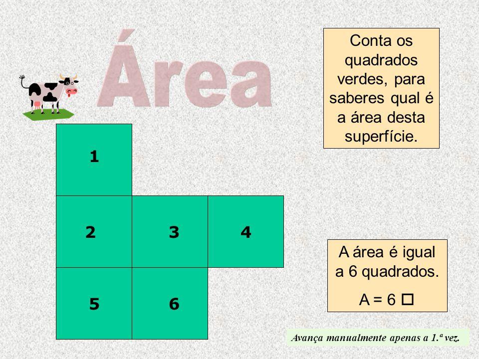 Conta os quadrados verdes, para saberes qual é a área desta superfície. A área é igual a 6 quadrados. A = 6  1 234 56 Avança manualmente apenas a 1.ª