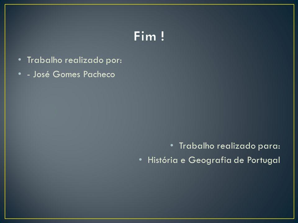 Trabalho realizado por: - José Gomes Pacheco Trabalho realizado para: História e Geografia de Portugal