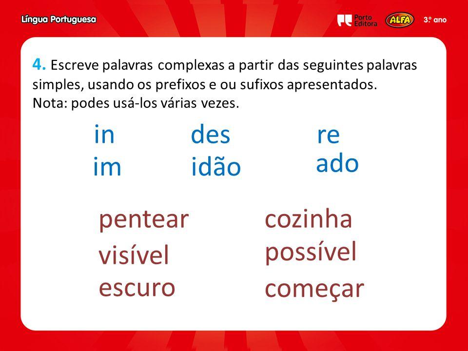 4. Escreve palavras complexas a partir das seguintes palavras simples, usando os prefixos e ou sufixos apresentados. Nota: podes usá-los várias vezes.
