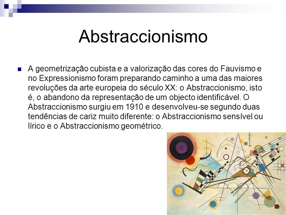 Abstraccionismo A geometrização cubista e a valorização das cores do Fauvismo e no Expressionismo foram preparando caminho a uma das maiores revoluções da arte europeia do século XX: o Abstraccionismo, isto é, o abandono da representação de um objecto identificável.