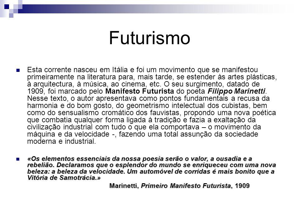 Futurismo Esta corrente nasceu em Itália e foi um movimento que se manifestou primeiramente na literatura para, mais tarde, se estender às artes plásticas, à arquitectura, à música, ao cinema, etc.