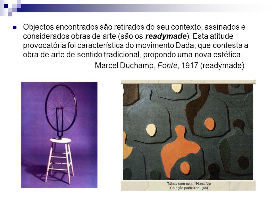 Objectos encontrados são retirados do seu contexto, assinados e considerados obras de arte (são os readymade).