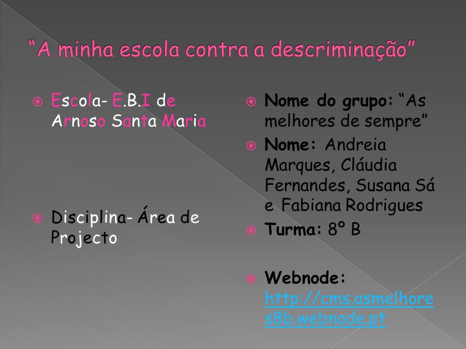 """ Escola- E.B.I de Arnoso Santa Maria  Disciplina- Área de Projecto  Nome do grupo: """"As melhores de sempre""""  Nome: Andreia Marques, Cláudia Fernand"""