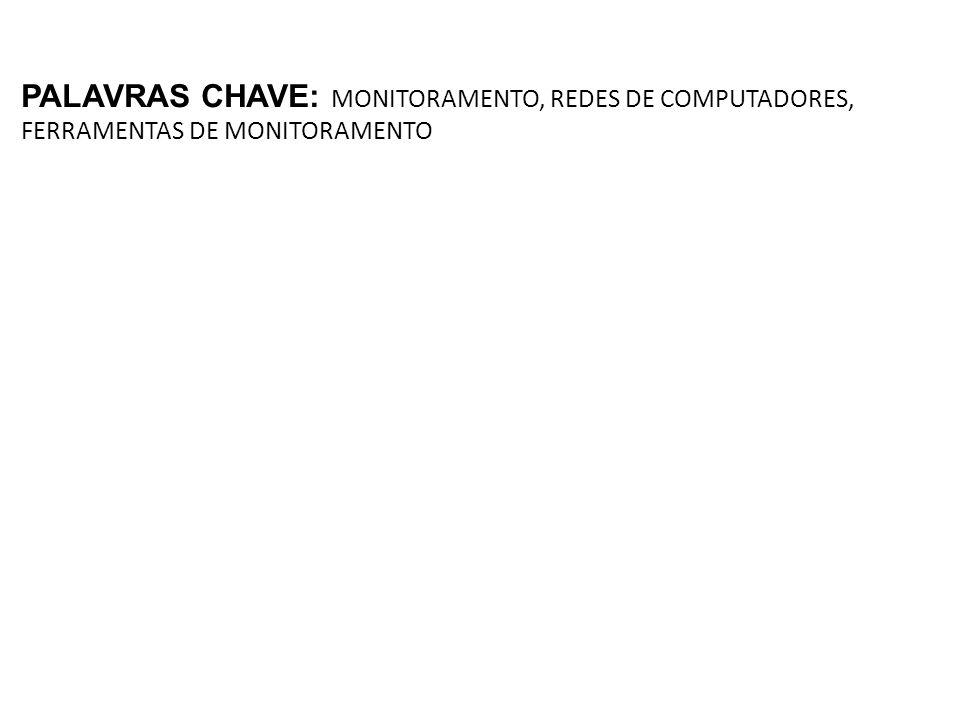 PALAVRAS CHAVE: MONITORAMENTO, REDES DE COMPUTADORES, FERRAMENTAS DE MONITORAMENTO