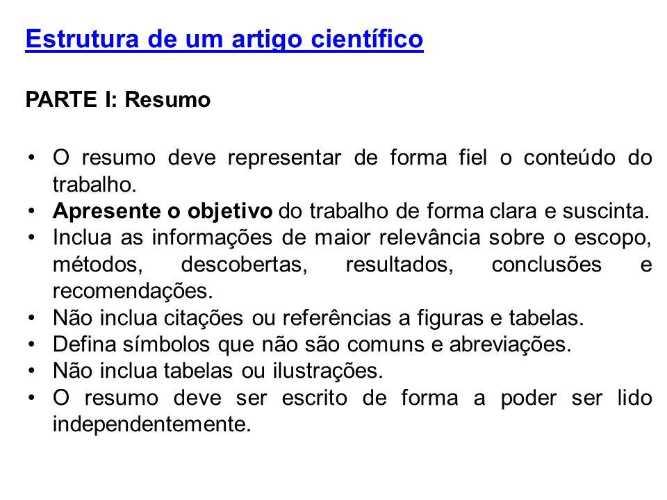 Estrutura de um artigo científico PARTE I: Resumo O resumo deve representar de forma fiel o conteúdo do trabalho. Apresente o objetivo do trabalho de