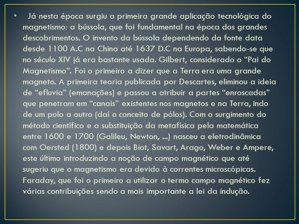 William Gilbert ( Pai do Magnetismo ) Michael Faraday Isaac Newton Galileu