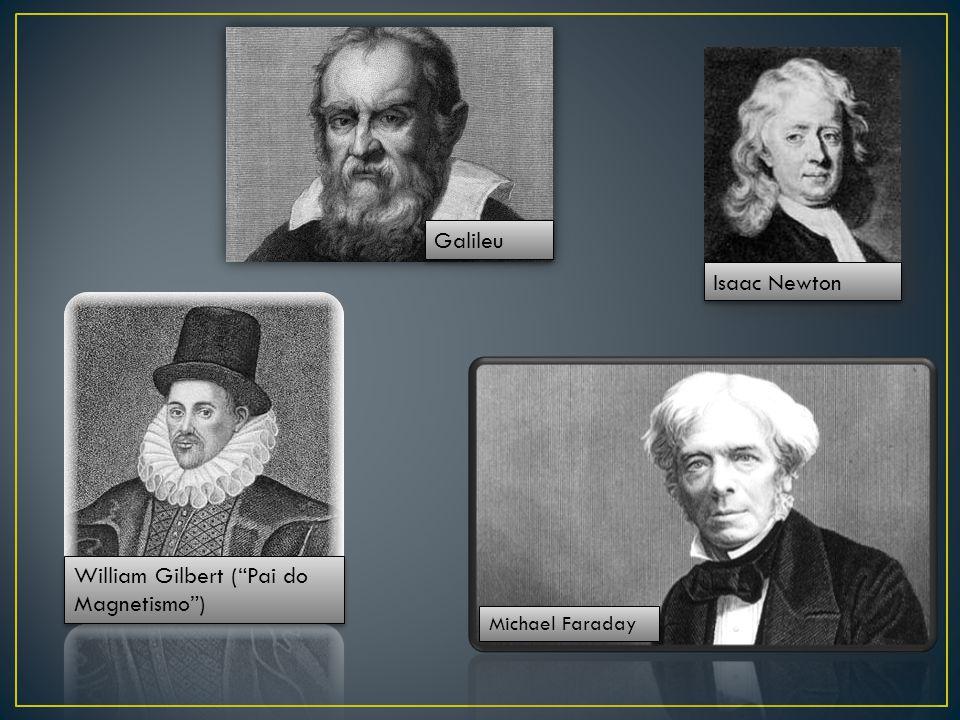 """William Gilbert (""""Pai do Magnetismo"""") Michael Faraday Isaac Newton Galileu"""