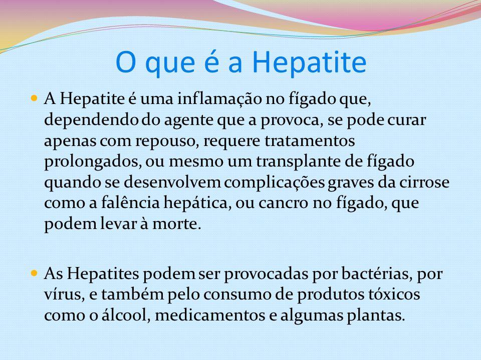 O que é a Hepatite A Hepatite é uma inflamação no fígado que, dependendo do agente que a provoca, se pode curar apenas com repouso, requere tratamento