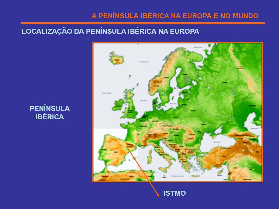 A PENÍNSULA IBÉRICA NA EUROPA E NO MUNDO LOCALIZAÇÃO DA PENÍNSULA IBÉRICA NA EUROPA PENÍNSULA IBÉRICA ISTMO