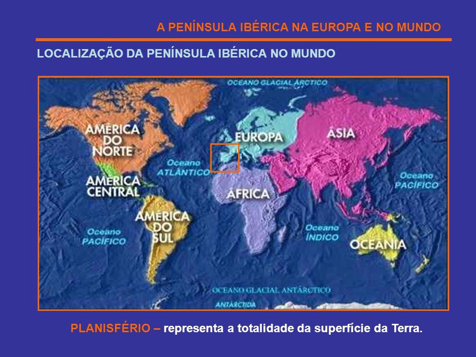 A PENÍNSULA IBÉRICA NA EUROPA E NO MUNDO LOCALIZAÇÃO DA PENÍNSULA IBÉRICA NO MUNDO PLANISFÉRIO – representa a totalidade da superfície da Terra.