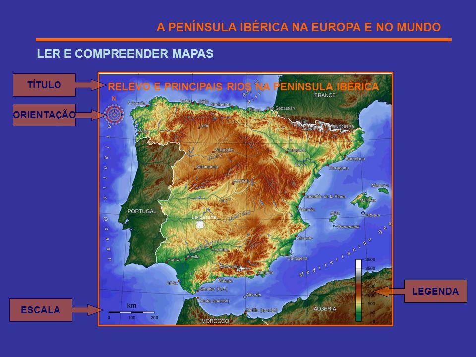 A PENÍNSULA IBÉRICA NA EUROPA E NO MUNDO LER E COMPREENDER MAPAS RELEVO E PRINCIPAIS RIOS NA PENÍNSULA IBÉRICA N ORIENTAÇÃO TÍTULO ESCALA LEGENDA