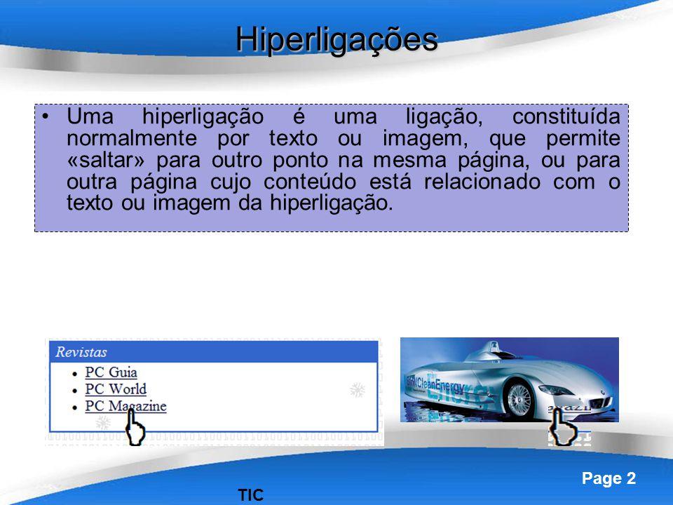 Powerpoint Templates Page 2 Hiperligações Uma hiperligação é uma ligação, constituída normalmente por texto ou imagem, que permite «saltar» para outro ponto na mesma página, ou para outra página cujo conteúdo está relacionado com o texto ou imagem da hiperligação.