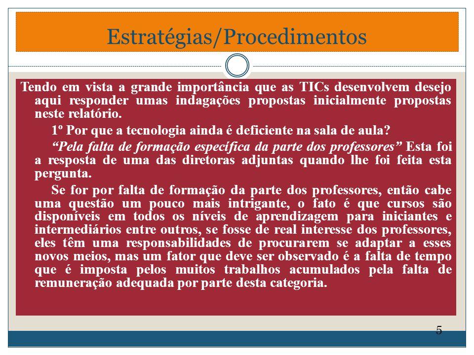 Estratégias/Procedimentos Tendo em vista a grande importância que as TICs desenvolvem desejo aqui responder umas indagações propostas inicialmente pro