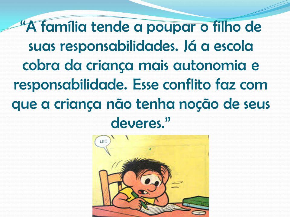 """""""A família tende a poupar o filho de suas responsabilidades. Já a escola cobra da criança mais autonomia e responsabilidade. Esse conflito faz com que"""