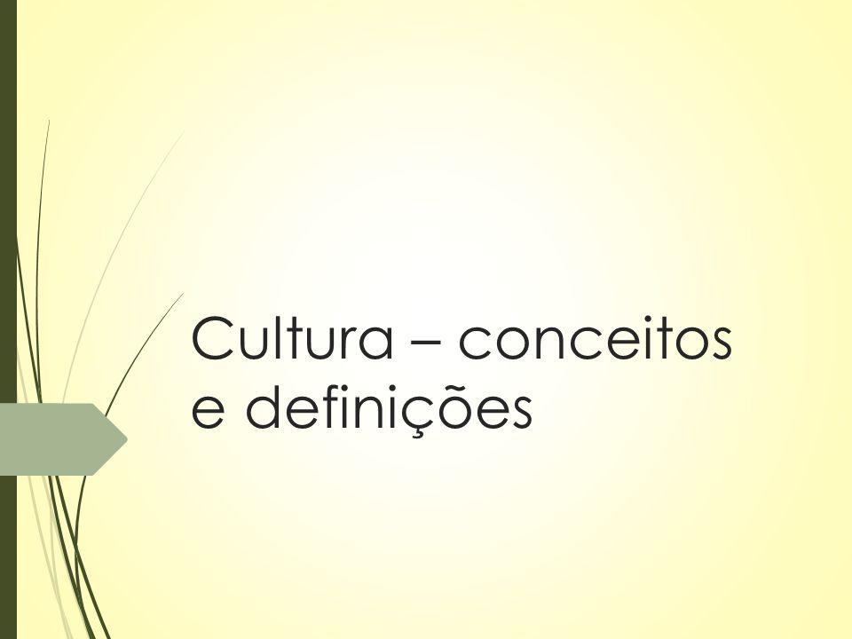 Os conceitos de cultura  Cultura- valor – estabelece uma diferenciação entre quem tem cultura e quem não tem.