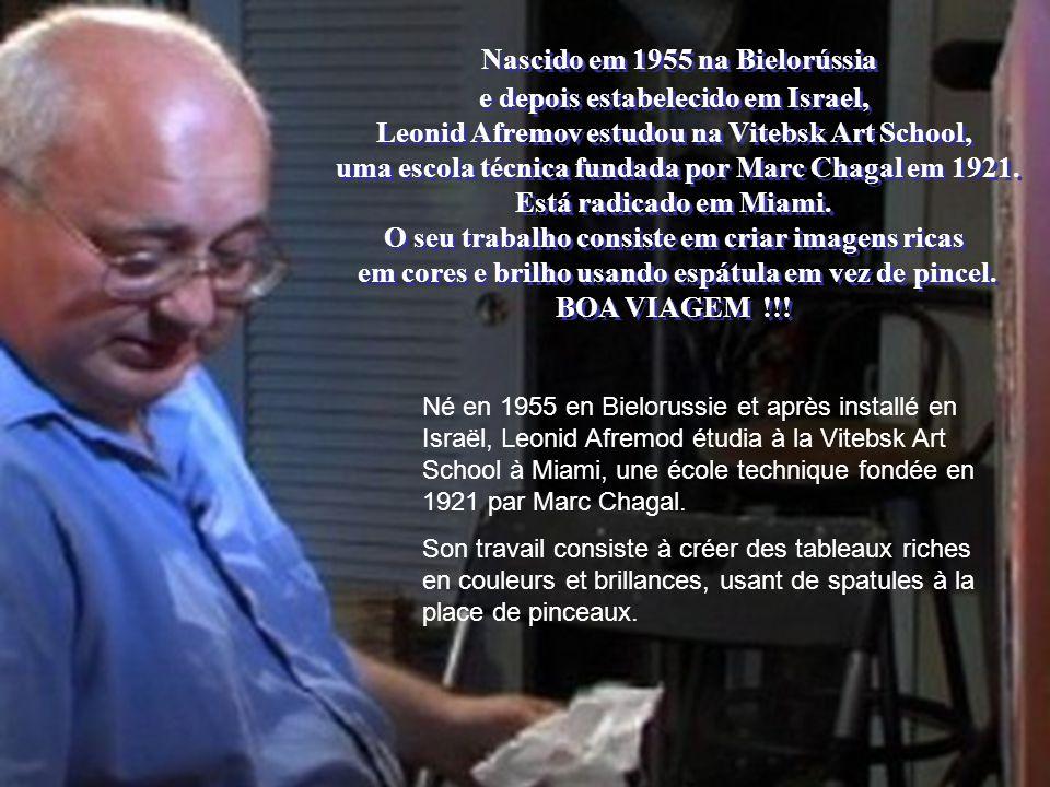 Nascido em 1955 na Bielorússia e depois estabelecido em Israel, Leonid Afremov estudou na Vitebsk Art School, uma escola técnica fundada por Marc Chagal em 1921.