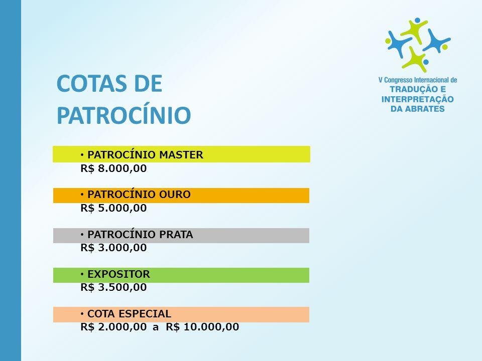 COTAS DE PATROCÍNIO PATROCÍNIO MASTER R$ 8.000,00 PATROCÍNIO OURO R$ 5.000,00 PATROCÍNIO PRATA R$ 3.000,00 EXPOSITOR R$ 3.500,00 COTA ESPECIAL R$ 2.00