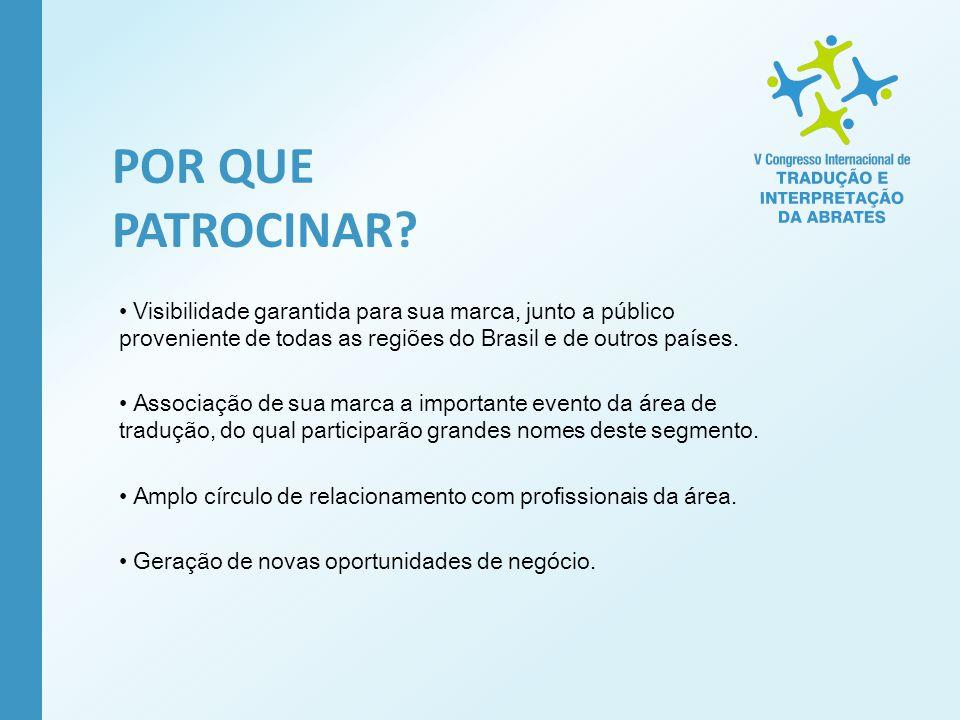 POR QUE PATROCINAR? Visibilidade garantida para sua marca, junto a público proveniente de todas as regiões do Brasil e de outros países. Associação de