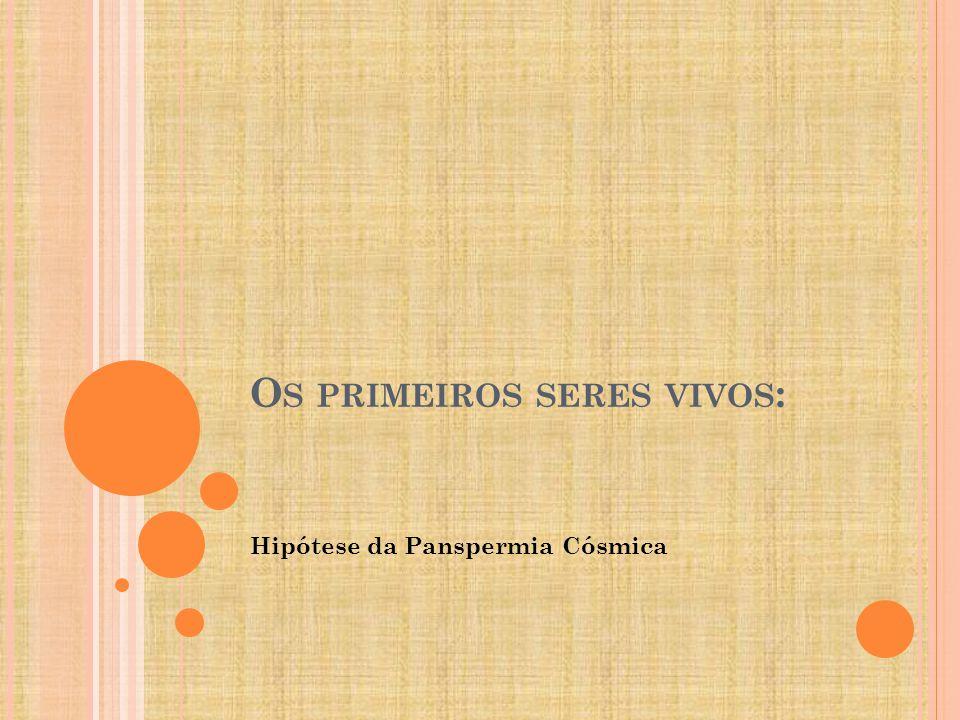 O S PRIMEIROS SERES VIVOS : Hipótese da Panspermia Cósmica