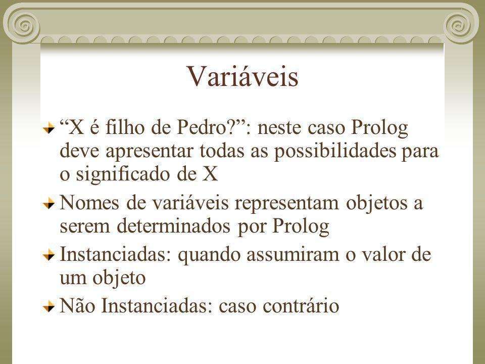 """Variáveis """"X é filho de Pedro?"""": neste caso Prolog deve apresentar todas as possibilidades para o significado de X Nomes de variáveis representam obje"""