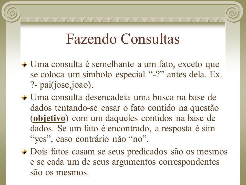 """Fazendo Consultas Uma consulta é semelhante a um fato, exceto que se coloca um símbolo especial """"-?"""" antes dela. Ex. ?- pai(jose,joao). Uma consulta d"""