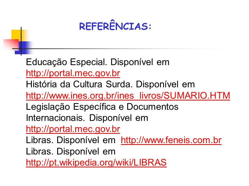 REFERÊNCIAS: Educação Especial. Disponível em http://portal.mec.gov.br http://portal.mec.gov.br História da Cultura Surda. Disponível em http://www.in
