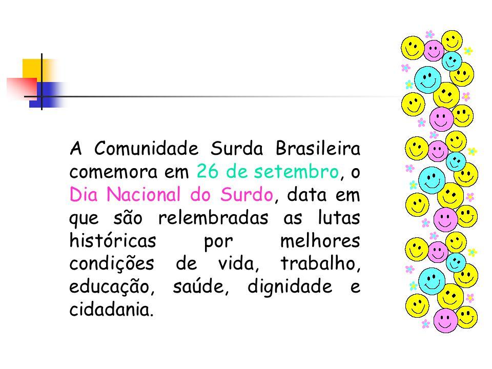 A Comunidade Surda Brasileira comemora em 26 de setembro, o Dia Nacional do Surdo, data em que são relembradas as lutas históricas por melhores condiç