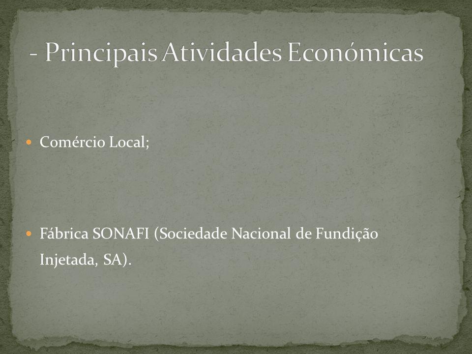 Comércio Local; Fábrica SONAFI (Sociedade Nacional de Fundição Injetada, SA).