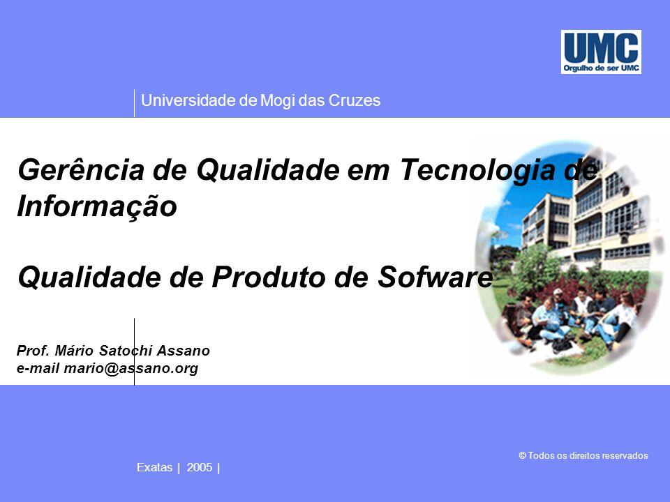 Universidade de Mogi das Cruzes © Todos os direitos reservados Exatas | 2005 | Gerência de Qualidade em Tecnologia de Informação Qualidade de Produto de Sofware Prof.