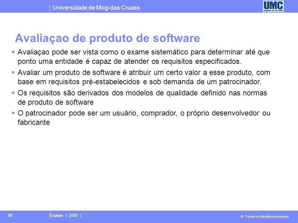 Universidade de Mogi das Cruzes © Todos os direitos reservados Exatas | 2005 | 18 Avaliaçao de produto de software  Avaliaçao pode ser vista como o e
