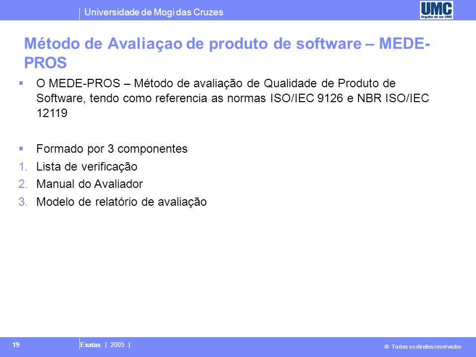 Universidade de Mogi das Cruzes © Todos os direitos reservados Exatas | 2005 | 19 Método de Avaliaçao de produto de software – MEDE- PROS  O MEDE-PRO